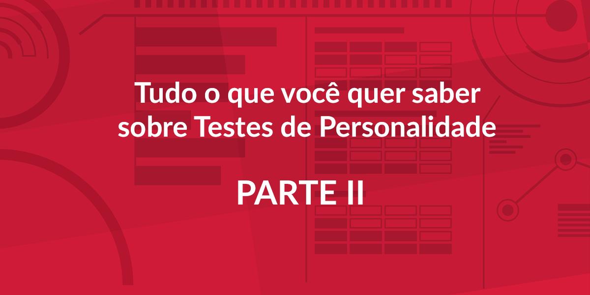 Tudo o que você quer saber sobre Testes de Personalidade – parte 2